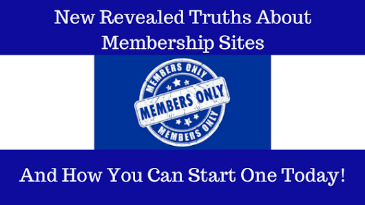 New Revealed Truths About A Membership Site And How You Can Start One Today
