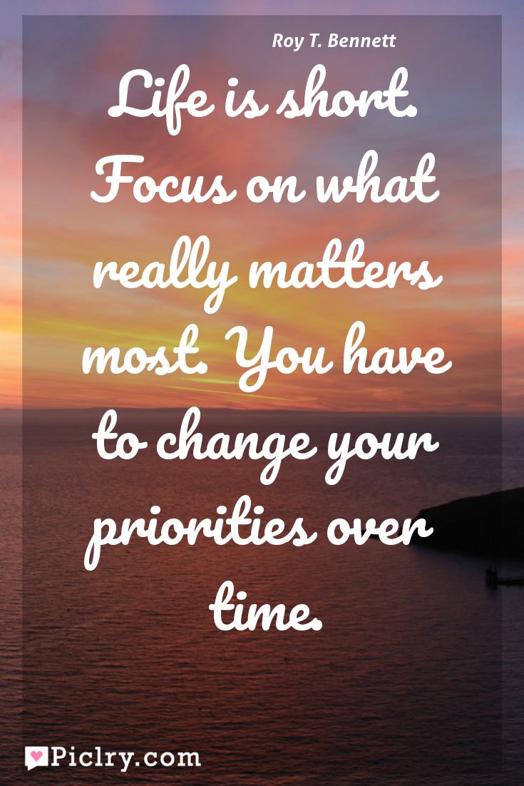 Meaning Of Life Is Short Focus On What Really Matters Most You
