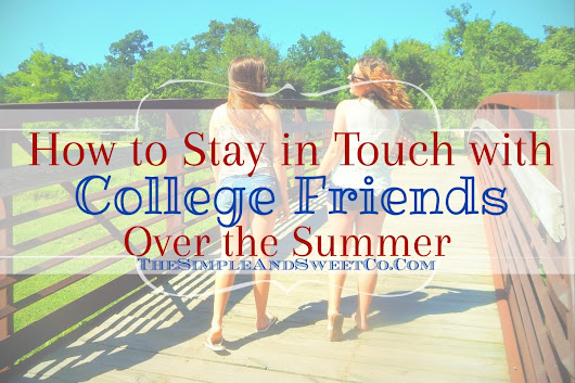 How to Stay in Touch with College Friends Over the Summer