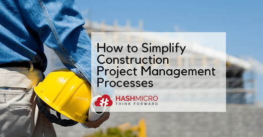 How to Simplify Construction Project Management Processes | HashMicro