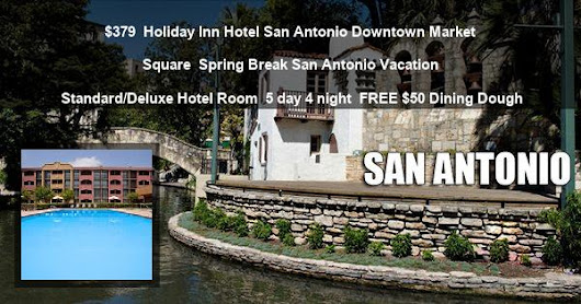 Spring Break San Antonio Vacation at Holiday Inn Hotel San Antonio Downtown Market Square from $379 Deal 82249