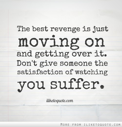 The Best Revenge Is Just Moving On And Getting Over It Dont Give