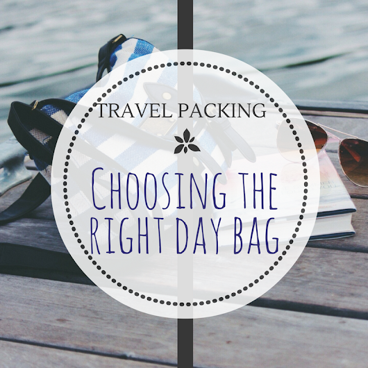 Travel Packing: The Ever-Important Day Bag
