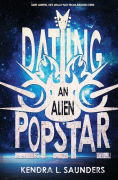 Title: Dating An Alien Pop Star, Author: Kendra L. Saunders