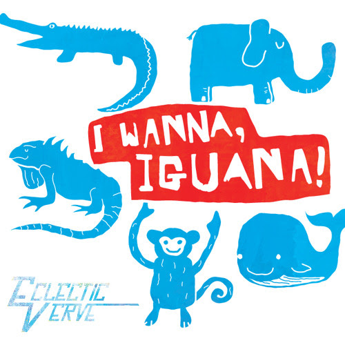 I Wanna, Iguana! by Eclectic Verve