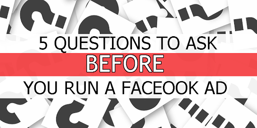 5 Questions To Ask Before You Run A Facebook Ad, Cktechconnect Blog