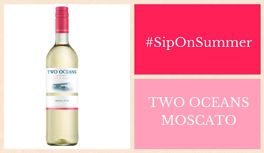 Summer Sipping with Two Oceans Moscato Wine