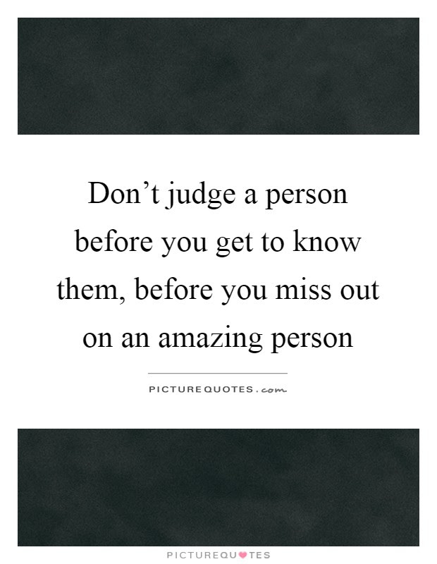 Dont Judge A Person Before You Get To Know Them Before You