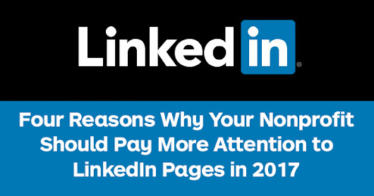 Four Reasons Why Your Nonprofit Should Pay More Attention to LinkedIn Pages in 2017