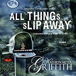 All Things Slip Away: Spookie Town Mysteries | [Kathryn Meyer Griffith]