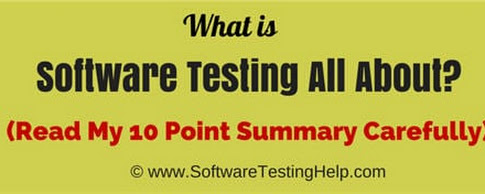 What is Software Testing All About? (Read This 10 Point Summary Carefully) — Software Testing Help