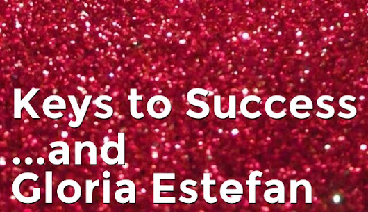 Keys to Success... and Gloria Estefan - live.sweat.sleep.repeat.