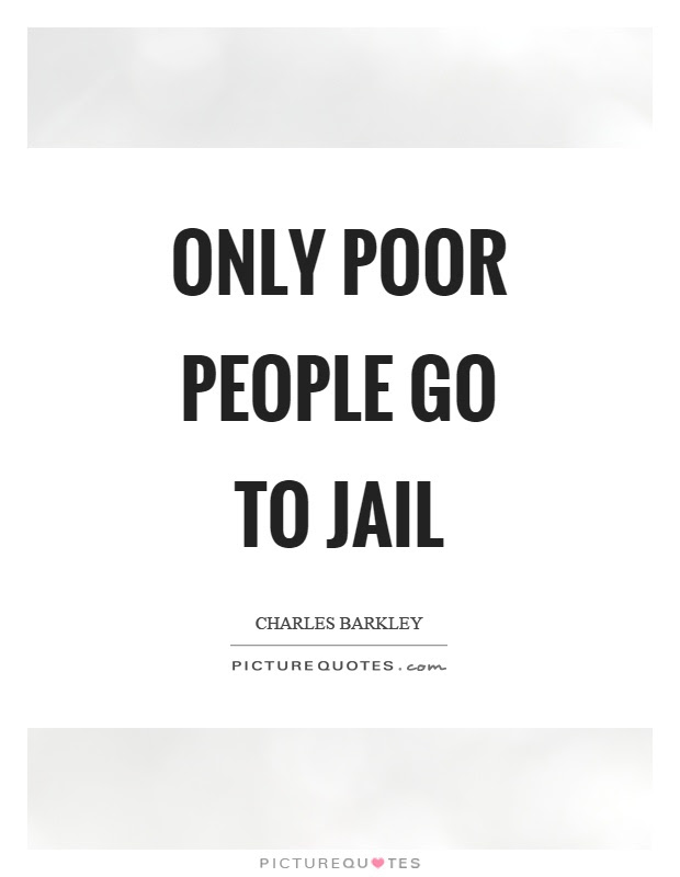Only Poor People Go To Jail Picture Quotes