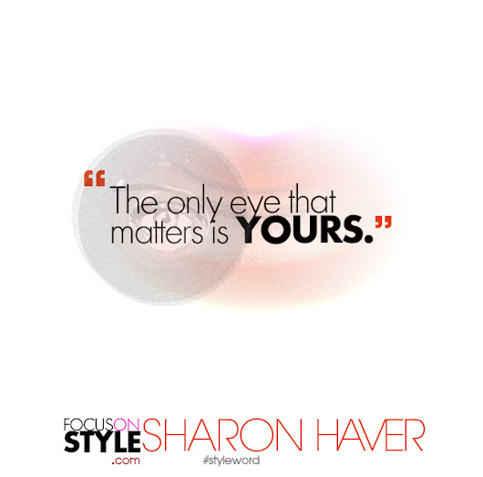The only eye that matters is YOURS - Sharon Haver- FocusOnStyle.com