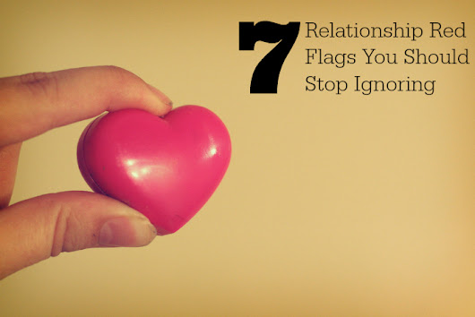 7 Relationship Red Flags You Should Stop Ignoring