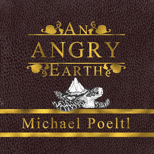 Guest Post from Michael Poeltl Author of An Angry Earth