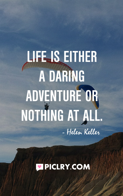 Life Is Either A Daring Adventure Quote Picture