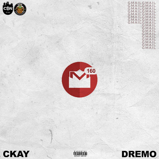 Ckay ft. Dremo – Gmail [Audio] - Novice2STAR