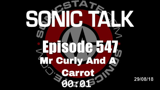 Podcast: Sonic TALK 547 - Mr Curly And A Carrot