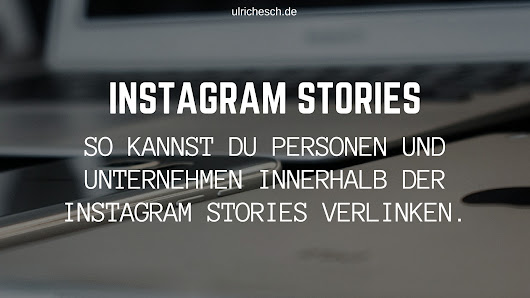 Instagram Stories: Personen innerhalb der Stories verlinken. | Ulrich Esch
