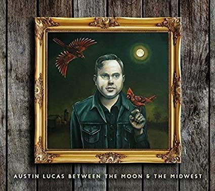 Austin Lucas -- Between the Moon and the Midwest