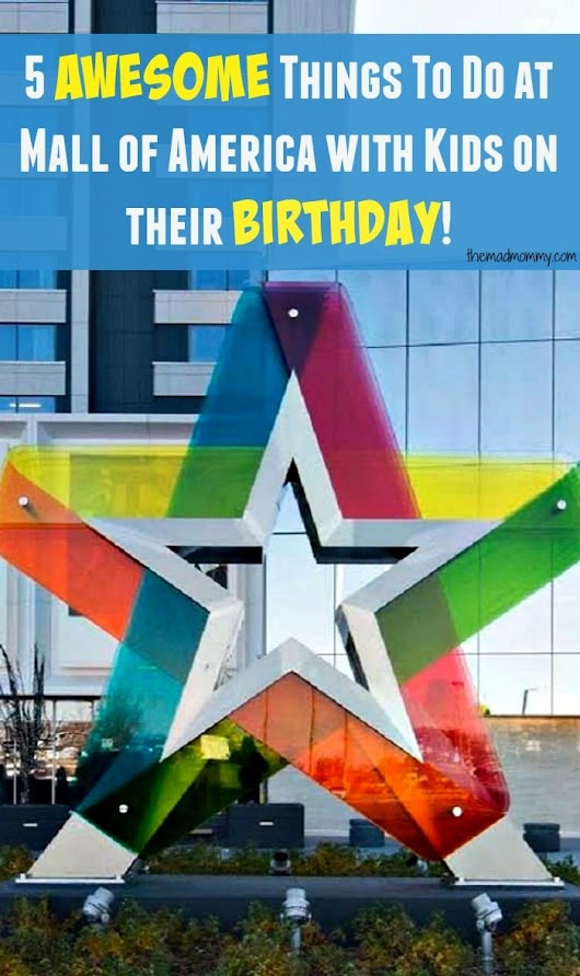 5 AWESOME Things To Do at Mall of America with Kids on their Birthday!