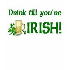 Drink till you're Irish t-shirt shirt