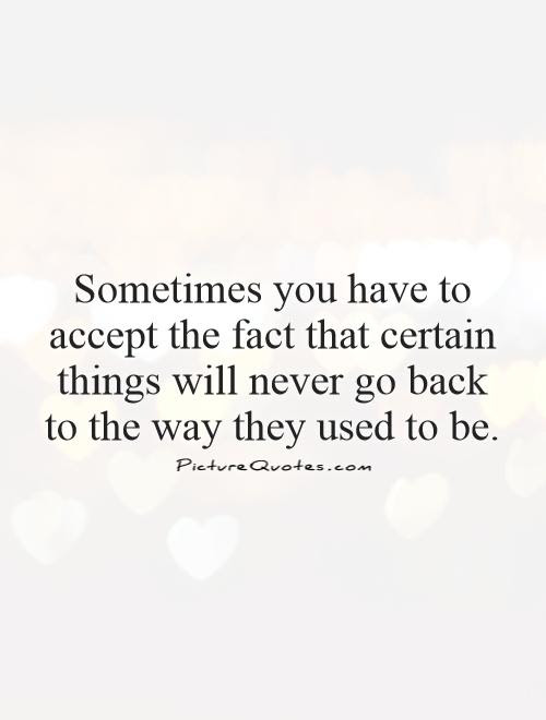 Sometimes You Have To Accept The Fact That Certain Things Will