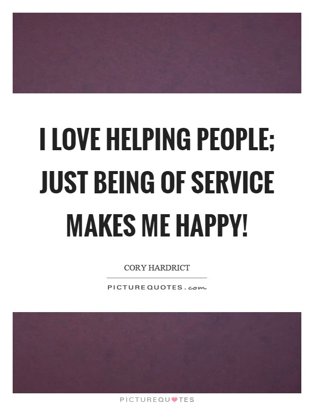 I Love Helping People Just Being Of Service Makes Me Happy
