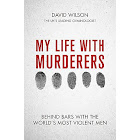 My Life with Murderers: Behind Bars with the World's Most Violent Men [Book]