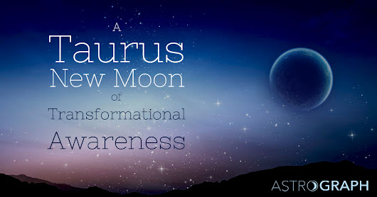 A Taurus New Moon of Transformational Awareness