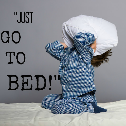 Just Go to Bed! Deciphering Legitimate Needs from Stall Tactics » My Mundane and Miraculous Life