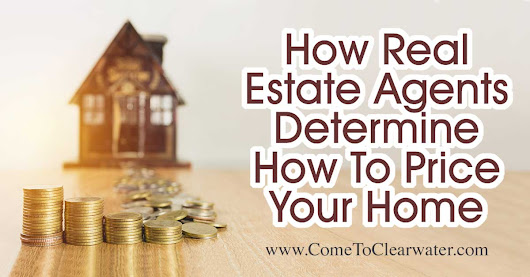 How Real Estate Agents Determine How To Price Your Home