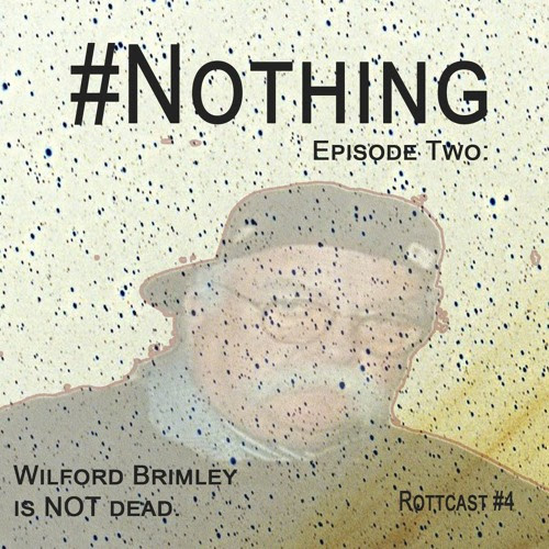 #Nothing - Episode Two: Wilford Brimley is NOT Dead (Rottcast #4) by Rottcasts