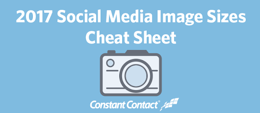 [Infographic] 2017 Social Media Image Sizes Cheat Sheet