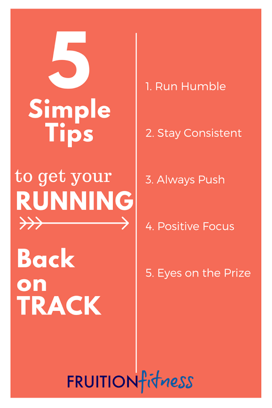 5 Simple Tips to Get Your Running Back On Track - Fruition Fitness