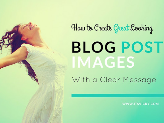 How to Create Great Looking Blog Post Images with a Clear Message