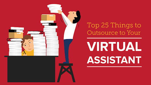 Top 25 Things to Outsource to Your Virtual Assistant -