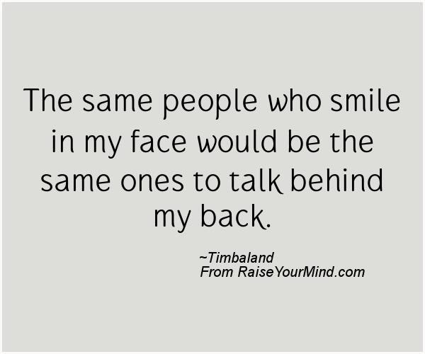 The Same People Who Smile In My Face Would Be The Same Ones To Talk
