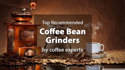 Best Coffee Bean Grinder - Top 6 Recommended Grinders