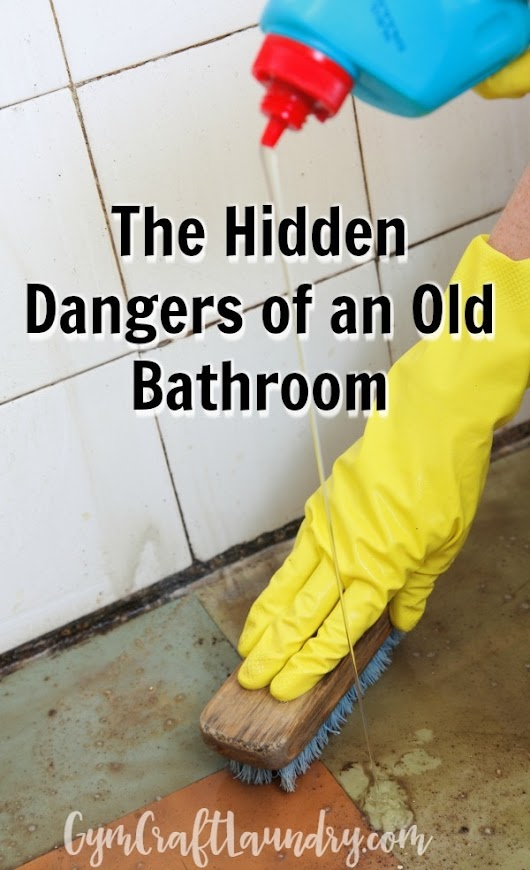 The hidden dangers of an old bathroom - Gym Craft Laundry