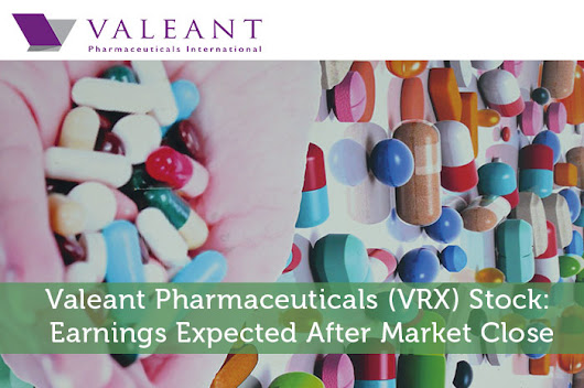 Valeant Pharmaceuticals (VRX) Stock: Earnings Expected After Market Close - Modest Money