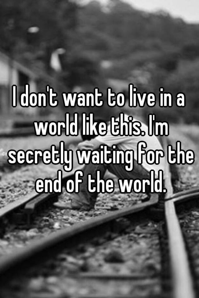 Hasil gambar untuk I Don't Want to Live in a World...