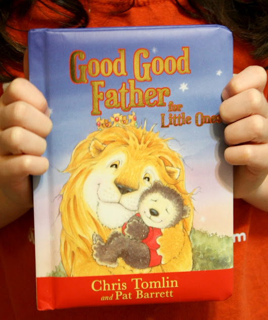 Good Good Father for Little Ones ~ Children's Book Review and Giveaway (U.S.-3/12)