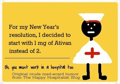 For my New Year's resolution, I decided to start with 1 mg of Ativan instead of 2 nurse ecard humor photo.