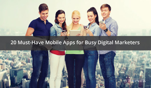 20 Must-Have Mobile Apps for Busy Digital Marketers