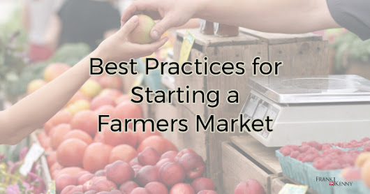 Best Practices for Starting a Farmers Market | Digital Marketing for Chambers | Frank J. Kenny | Chamber Professionals Community