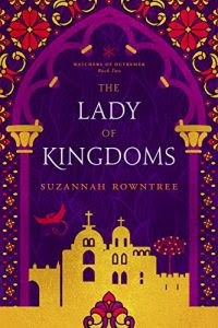 The Lady of Kingdoms by Suzannah Rowntree