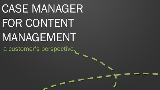 Case Manager for Content Managerment - A Customer's Perspective