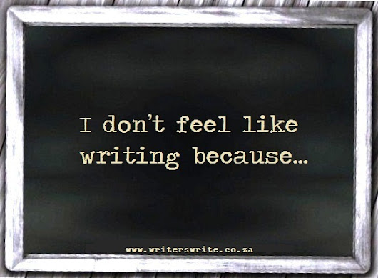 I Don't Feel Like Writing Because….(A Writers Write Prompt)